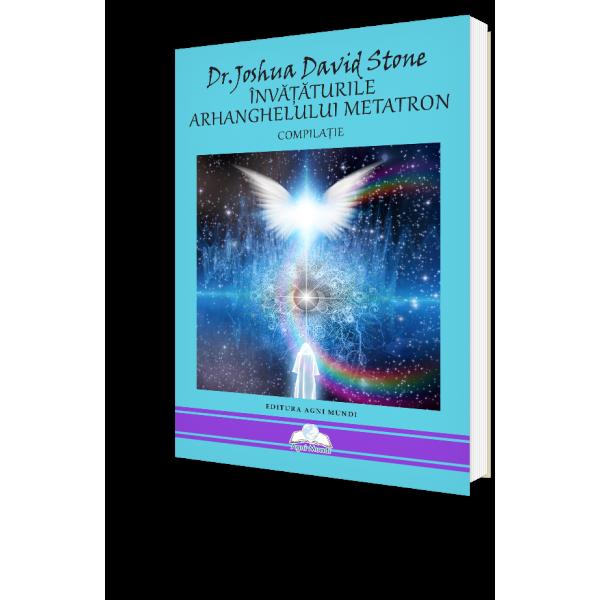 Învățăturile Arhanghelului Metatron - Compilație - Dr. Joshua David Stone