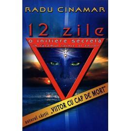 12 Zile • o iniţiere secretă în tărâmul tainic al zeilor - Radu Cinamar - anticariat