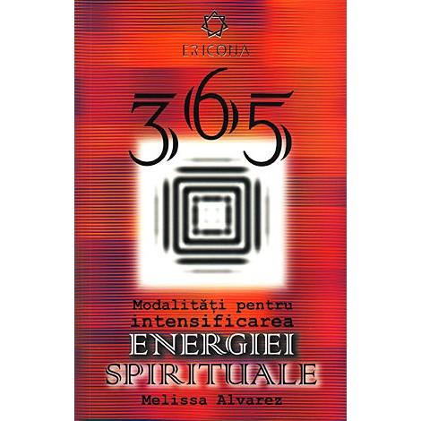 365 de Modalităţi pentru Intensificarea Energiei Spirituale - metode simple pentru creşterea energiei spirituale. echilibru, voinţă şi fericire - Melissa Alvarez