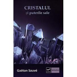 Cristalul şi Puterile Sale - Gaetan Sauvé