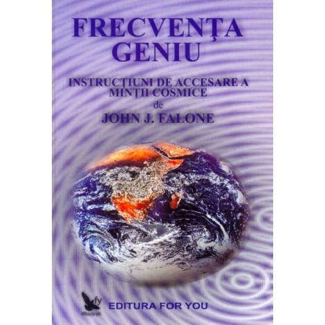 Frecvența Geniu • instrucţiuni de accesare a minţii cosmice – John J. Falone
