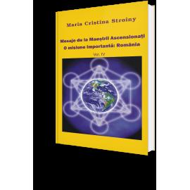 Mesaje de la Maeștrii Ascensionați. O misiune importantă: România – Vol. IV – Maria Cristina Stroiny