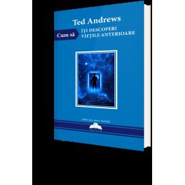 Cum Să Îți Descoperi Viețile Anterioare – Ted Andrews - Resigilat