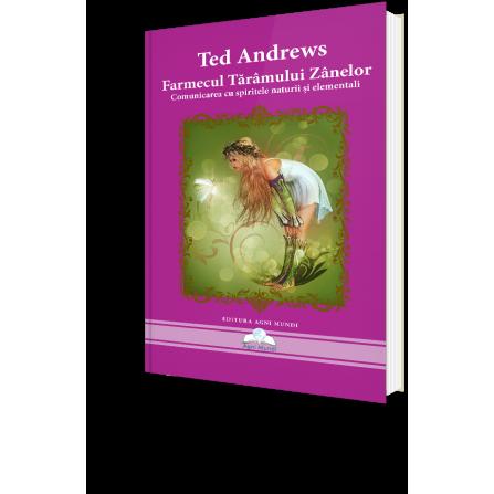 Farmecul Tărâmului Zânelor • Comunicarea Cu Spiritele Naturii Și Elementali – Ted Andrews
