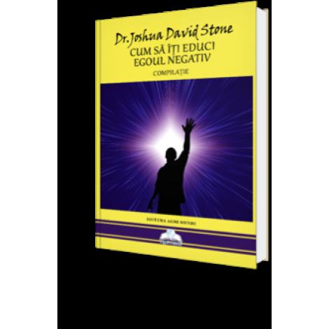 Cum Să Îți Educi Egoul Negativ – Dr. Joshua David Stone