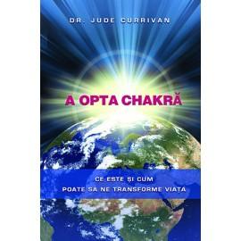 A Opta Chakră • ce este şi cum poate să ne transforme viaţa - Jude Currivan
