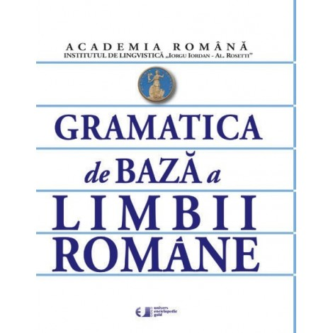 Gramatica de baza a Limbii Romane - Academia Română. Institutul de Lingvistică
