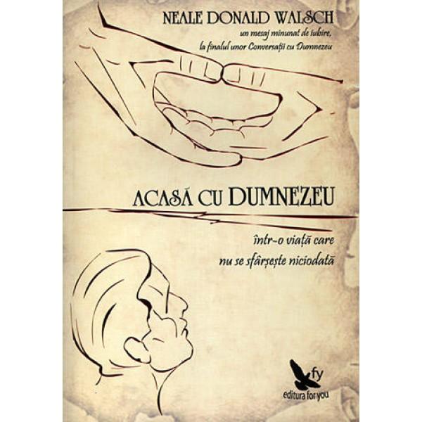 Acasă cu Dumnezeu într-o viaţă care nu se sfârşeşte niciodată - Neale Donald Walsch