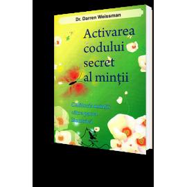 Activarea Codului Secret al Minţii • Călătoria Minţii Către Pacea Lăuntrică – Darren R. Weissman