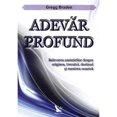 Adevăr Profund • trezirea amintirilor despre originea, trecutul, destinul şi menirea noastră - Gregg Braden