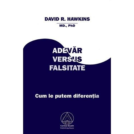 Adevăr Versus Falsitate • cum le putem diferenţia - David R. Hawkins