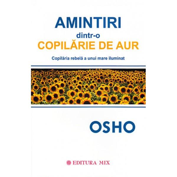 Amintiri dintr-o Copilărie de Aur • copilăria rebelă a unui mare iluminat - Osho