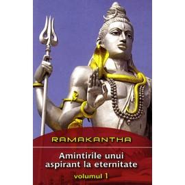 Amintirile unui Aspirant la Eternitate - vol. 1  - Ramakantha