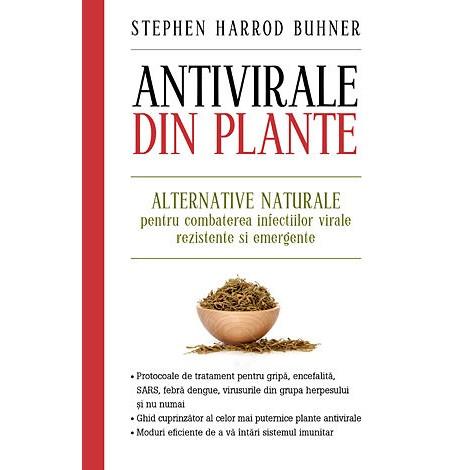 Antivirale Din Plante • alternative naturale pentru combaterea infecţiilor virale rezistente şi emergente – Stephen Harrod Buhner