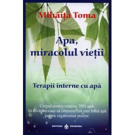 Apa, Miracolul Vieţii - terapii interne cu apă - Mihăiţă Toma - anticariat