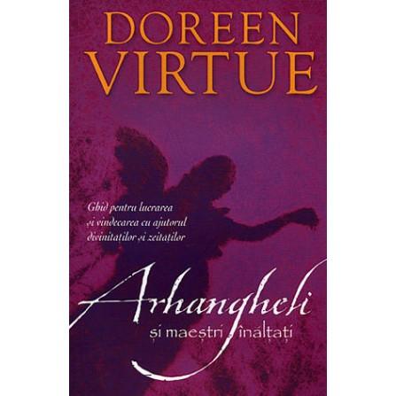 Arhangheli şi Maeştri Înălţaţi • ghid pentru lucrarea şi vindecarea cu ajutorul divinităţilor şi zeităţilor - Doreen Virtue