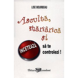Ascultă, Mănâncă şi Încetează să te Controlezi!  - Lise Bourbeau