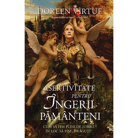 Asertivitate pentru Îngerii Pământeni • cum să fim plini de iubire în loc să fim drăguţi - Doreen Virtue