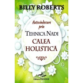 Autovindecare prin Tehnica Nadi • calea holistică - Billy Roberts