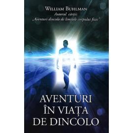 Aventuri în Viaţa de Dincolo - William Buhlman