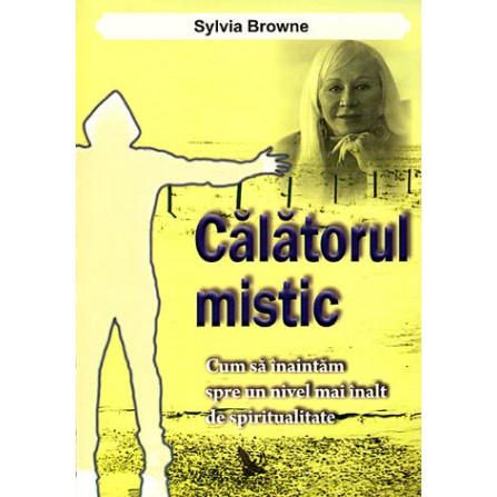 Călătorul Mistic • cum să înaintăm spre un nivel mai înalt de spiritualitate - Sylvia Browne