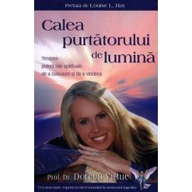 Calea Purtătorului de Lumină • trezirea puterii tale spirituale de a cunoaşte şi de a vindeca - Doreen Virtue
