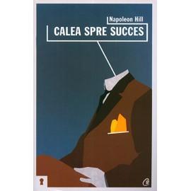 Calea spre Succes • sfaturi nepieritoare pentru zilele noastre - Napoleon Hill