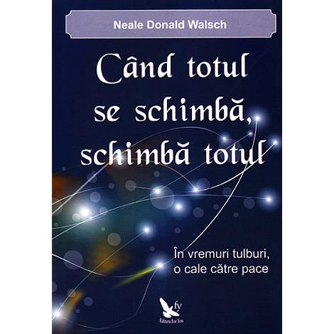 Când Totul se Schimbă, Schimbă Totul • în vremuri tulburi, o cale către pace - Neale Donald Walsch