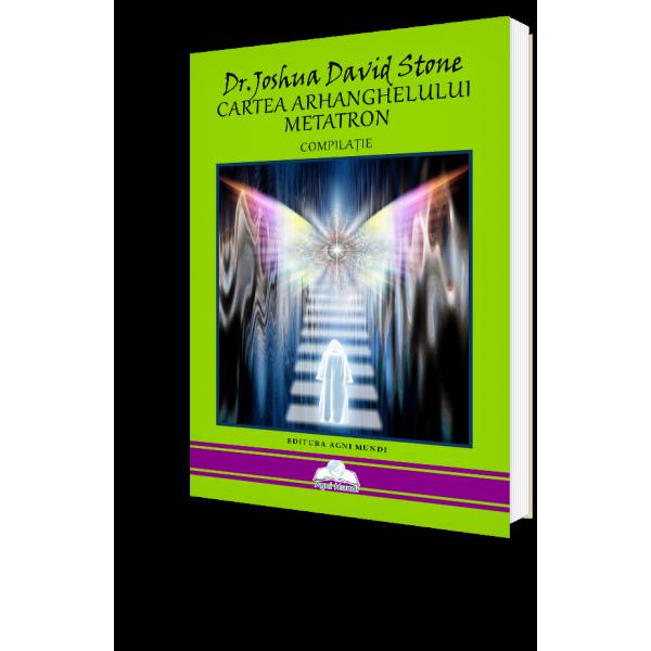 Cartea Arhanghelului Metatron – Dr. Joshua David Stone