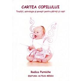 Cartea Copilului • tradiţii, astrologie şi poveşti pentru părinţi şi copii - Rodica Purniche