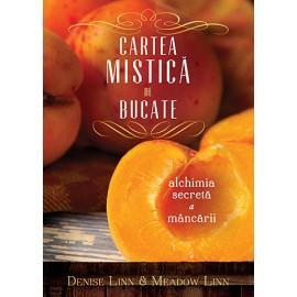 Cartea Mistică de Bucate • alchimia secretă a mâncării - Denise Linn, Meadow Linn