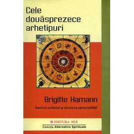 Cele Douăsprezece Arhetipuri • semnul zodiacal şi structura personalităţii - Brigitte Hamann