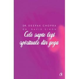 Cele Şapte Legi Spirituale din Yoga • ghid practic pentru vindecarea trupului, a minţii şi a spiritului - Deepak Chopra
