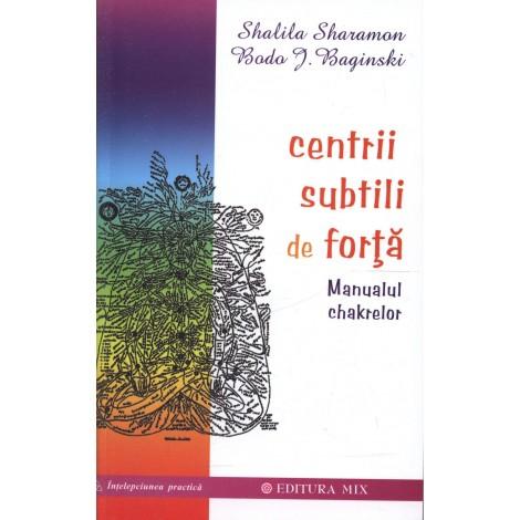 Centrii Subtili de Forţă • de la o înţelegere temeinică - la aplicarea practică - Shalila Sharamon, Bodo J. Baginski