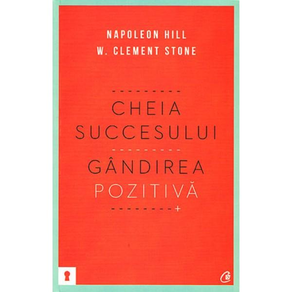 Cheia Succesului • gândirea pozitivă - Napoleon Hill, W. Clement Stone