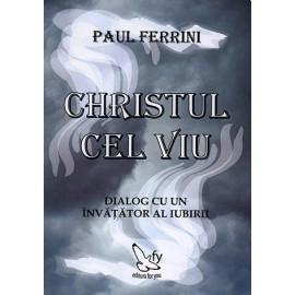 Christul cel Viu • dialog cu un învăţător al iubirii - Paul Ferrini