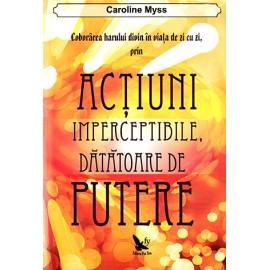 Coborârea harului divin în viaţa de zi cu zi, prin acţiuni imperceptibile, dătătoare de viaţă  - Caroline Myss