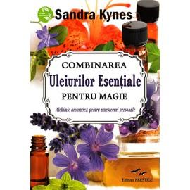 Combinarea Uleiurilor Esenţiale pentru Magie • alchimie aromatică pentru amestecuri personale - Sandra Kynes