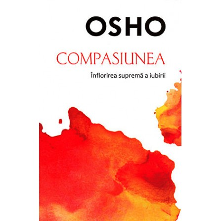 Compasiunea - înflorirea supremă a iubirii - Osho