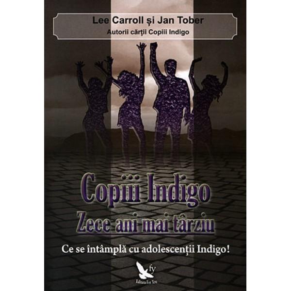Copiii Indigo, Zece Ani mai Târziu • ce se întâmplă cu adolescenţii indigo! – Lee Carroll, Jan Tober
