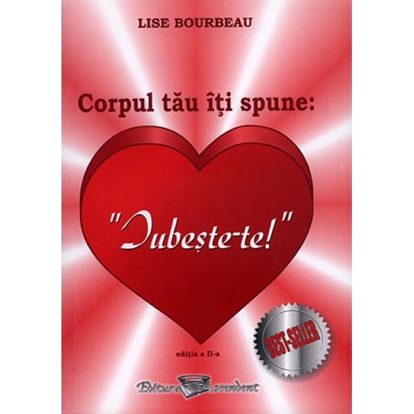 Corpul Tău îţi Spune: Iubeşte-te!  - Lise Bourbeau