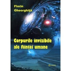 Corpurile Invizibile ale Fiinţei Umane  - Florin Gheorghiţă