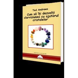Cum Să Îți Dezvolți Clarviziunea Cu Ajutorul Cristalelor – Ted Andrews