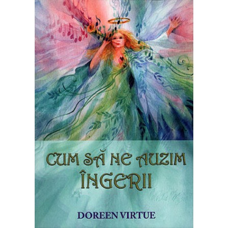 Cum să ne Auzim Îngerii  - Doreen Virtue