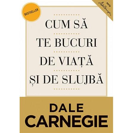 Cum să te Bucuri de Viaţă şi de Slujbă - Dale Carnegie