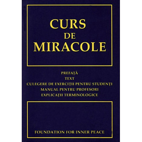 Curs de Miracole • Text - Culegere de exerciţii pentru studenţi - Manual pentru profesori - Foundation for Inner Peace