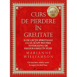 Curs de Pierdere în Greutate - CD • 21 de lecții spirituale ca să scapi pentru totdeauna de kilogramele în plus - audiobook de 10.6 ore - Marianne Williamson