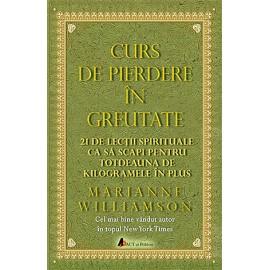 Curs de Pierdere în Greutate • 21 de lecții spirituale ca să scapi pentru totdeauna de kilogramele în plus - Marianne Williamson