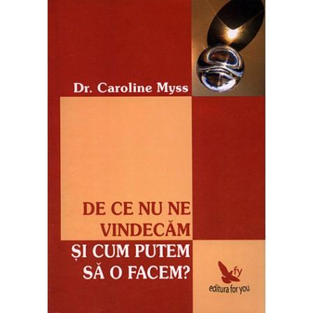 De ce nu ne vindecăm şi cum putem să o facem?  - Caroline Myss