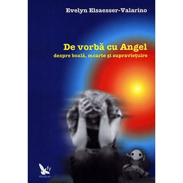De Vorbă cu Angel despre Boală, Moarte şi Supravieţuire – Evelyn Elsaesser-Valariano